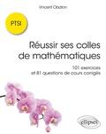 Vincent Obaton - Réussir ses colles de mathématiques - 101 exercices corrigés et 81 questions de cours corrigées.
