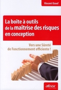 Vincent Ozouf - La boite à outils de la maîtrise des risques en conception - Vers une Sûreté de Fonctionnement efficicente !.