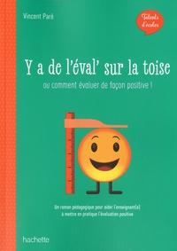 Vincent Paré - Y a de l'éval' sur la toise - Ou comment évaluer de façon positive.
