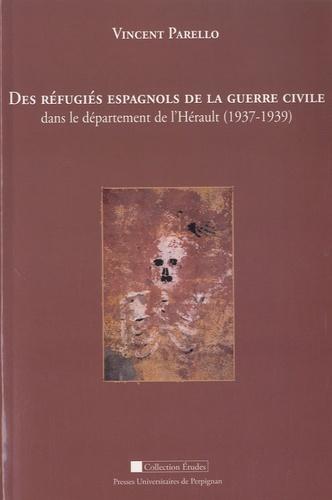Vincent Parello - Des réfugiés espagnols de la guerre civile dans le département de l'Hérault (1937-1939).