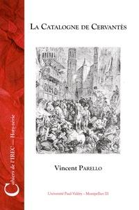 Vincent Parello - La Catalogne de Cervantès - Texte et contexte.