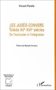 Vincent Parello - Les judéo-convers - Tolède, XVe-XVIe siècles, de l'exclusion à l'intégration.