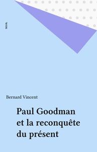 Vincent - Paul Goodman et la reconquête du présent.