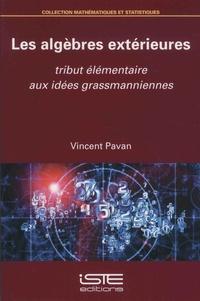 Vincent Pavan - Les algèbres extérieures - Tribut élémentaire aux idées grassmanniennes.