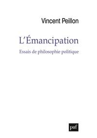 Vincent Peillon - L'émancipation - Essais de philosophie politique.