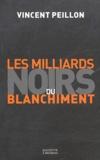 Vincent Peillon - Les milliards noirs du blanchiment.