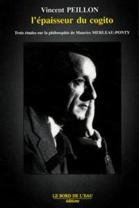 Merleau-Ponty : lépaisseur du cogito - Trois études sur la philosophie de Maurice Merleau-Ponty.pdf