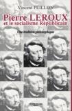 Vincent Peillon - Pierre Leroux et le socialisme républicain - Une tradition philosophique.