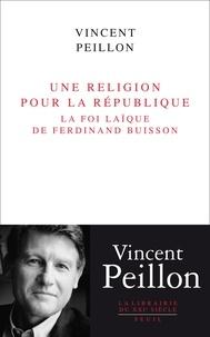 Vincent Peillon - Une religion pour la République - La foi laïque de Ferdinand Buisson.