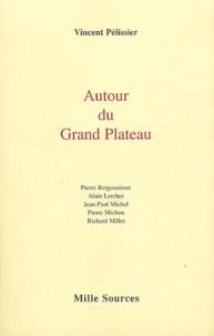 Vincent Pélissier et Pierre Bergounioux - Autour du Grand Plateau.