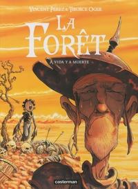 Vincent Perez et Tiburce Oger - La forêt Tome 3 : A vida y a muerte.