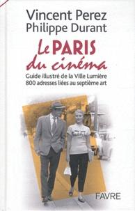 Vincent Perez et Philippe Durant - Le Paris du cinéma - Guide illustré de la Ville Lumière, 800 adresses liées au septième art.