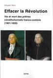 Vincent Petit - Effacer la Révolution - Vie et mort des prêtres constitutionnels francs-comtois (1801-1830).