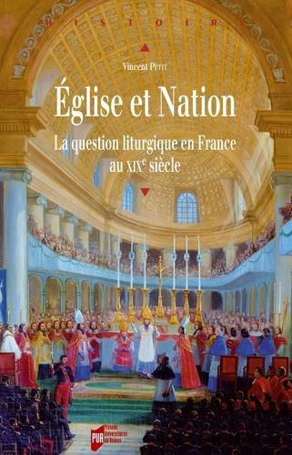 Vincent Petit - Eglise et Nation - La question liturgique en France au XIXe siècle.