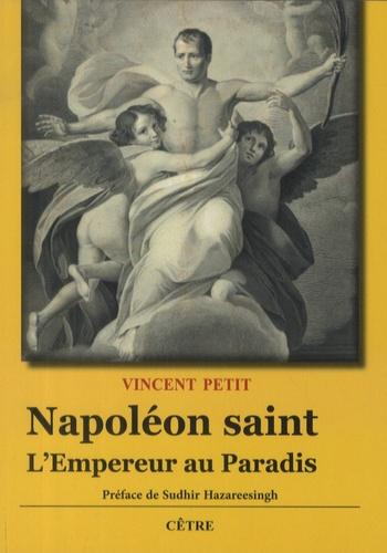 Vincent Petit - Napoléon saint - L'empereur au Paradis.
