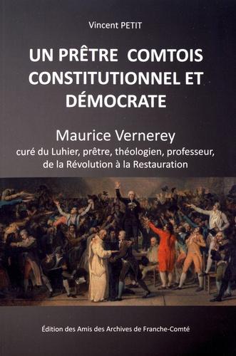 Un prêtre comtois constitutionnel et démocrate. Maurice Vernerey, curé du Luhier, prêtre, théologien, professeur, de la Révolution à la Restauration