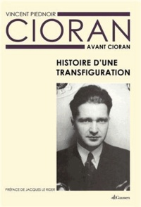 Vincent Piednoir - Cioran avant Cioran - Histoire d'une transfiguration.