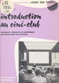 Vincent Pinel et Jacques Charpentreau - Introduction au ciné-club - Histoire, théorie et pratique du ciné-club en France.