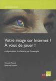 Vincent Pittard et Sandrine Mathen - Votre image sur Internet ? A vous de jouer ! - E-réputation, la théorie par l'exemple.