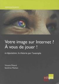 Votre image sur Internet ? A vous de jouer! - E-réputation, la théorie par lexemple.pdf