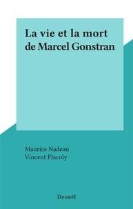 Vincent Placoly et Maurice Nadeau - La vie et la mort de Marcel Gonstran.