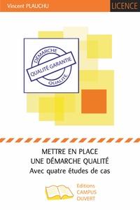 Vincent Plauchu - Mettre en place une démarche qualité - Avec quatre études de cas.