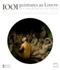Vincent Pomarède et Delphine Trébosc - 1001 Peintures au Louvre - De l'Antiquité au XIXe siècle.