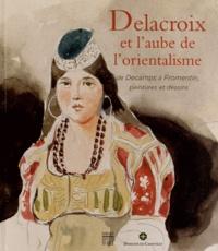 Vincent Pomarède et Nicole Garnier-Pelle - Delacroix et l'aube de l'orientalisme - De Decamps à Fromentin, peintures et dessins.