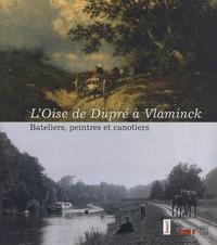 Vincent Pomarède et Olivier Meslay - L'Oise de Dupré à Vlaminck - Bateliers, peintres et canotiers.