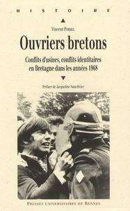 Vincent Porhel - Ouvriers bretons - Conflits d'usines, conflits identitaires en Bretagne dans les années 1968.