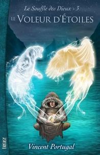 Vincent Portugal - Le Souffle des Dieux Tome 3 : Le voleur d'étoiles.