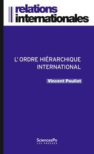 Vincent Pouliot - L'ordre hiérarchique international - Les luttes de rang dans la diplomatie multilatérale.