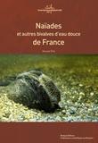 Vincent Prié - Naïades et autres bivalves d'eau douce de France.