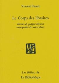 Vincent Puente - Le Corps des libraires - Histoire de quelques librairies remarquables & autres choses.