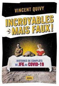 Vincent Quivy - Incroyables... mais faux ! - Histoires de complots de JFK au Covid-19.