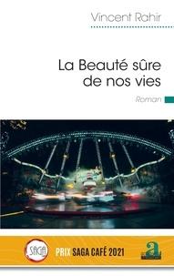 Vincent Rahir - La Beauté sûre de nos vies.