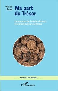 Ma part du Trésor - Le parcours de lun des derniers trésoriers-payeurs généraux.pdf