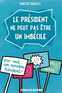 Vincent Ravalec - Le président ne peut pas être un imbécile.