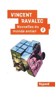 Vincent Ravalec - Nouvelles du monde entier - Tome 2.
