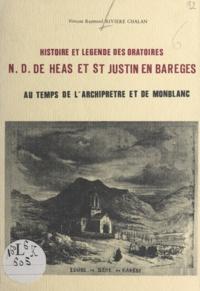 Vincent Raymond Rivière-Chalan - Histoire et légende des oratoires N.-D. de Héas et St-Justin en Barèges - Au temps de l'archiprêtré et de Monblanc.