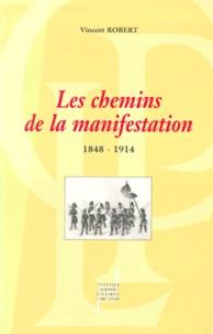 Vincent Robert - Les chemins de la manifestation, 1848-1914.