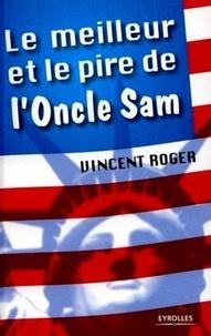 Vincent Roger - Le meilleur et le pire de l'oncle Sam - 100 raisons d'aimer et de détester les Etats-Unis.