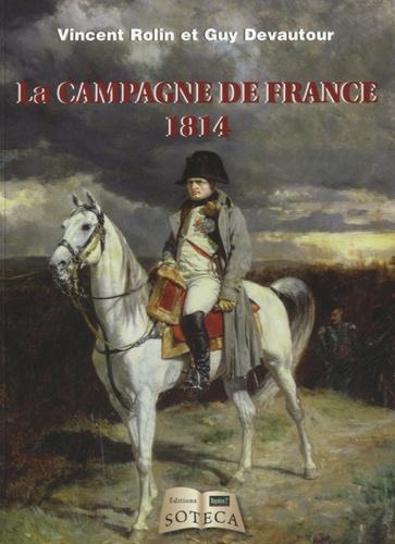 Vincent Rolin et Guy Devautour - La campagne de France 1814.