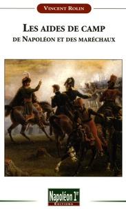 Vincent Rolin - Les aides de camp de Napoléon et des maréchaux sous le Premier Empire (1804-1815).