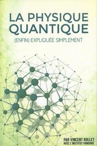 Vincent Rollet - La physique quantique (enfin) expliquée simplement.