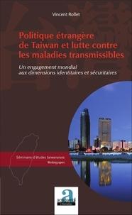 Vincent Rollet - Politique étrangère de Taiwan et lutte contre les maladies transmissibles - Un engagement mondial aux dimensions identitaires et sécuritaires.
