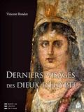 Vincent Rondot - Derniers visages des dieux d'Egypte - Iconographies, panthéons et cultes dans le Fayoum hellénisé des IIe-IIIe siècles de notre ère.