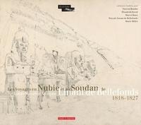 Vincent Rondot et Elisabeth David - Les voyages en Nubie et au Soudan de Louis Maurice Adolphe Linant de Bellefonds - 1818-1827.