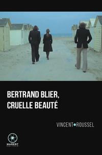 Vincent Roussel - Bertrand Blier, cruelle beauté.