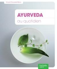 Vincent Rousselet-Blanc et Philippe Maugars - Ayurveda au quotidien.
